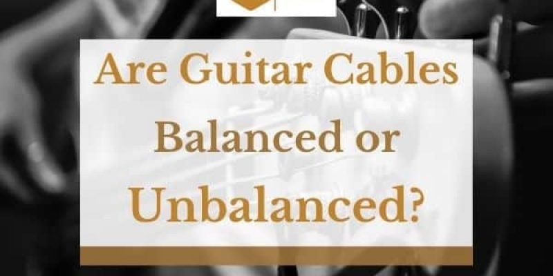 Are Guitar Cables Balanced or Unbalanced?