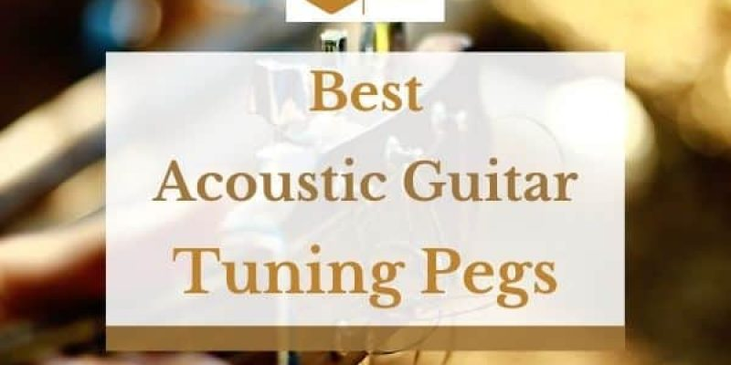 9 Best Acoustic Guitar Tuning Pegs