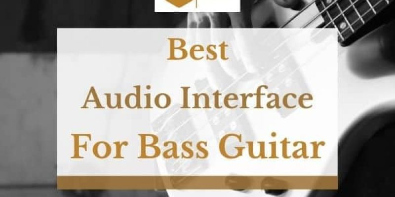 5 Best Audio Interfaces for Bass Guitar in 2021