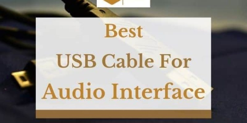3 Best USB Cables For Audio Interface