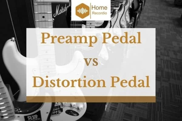 Preamp Pedal vs Distortion Pedal – What's the Difference?
