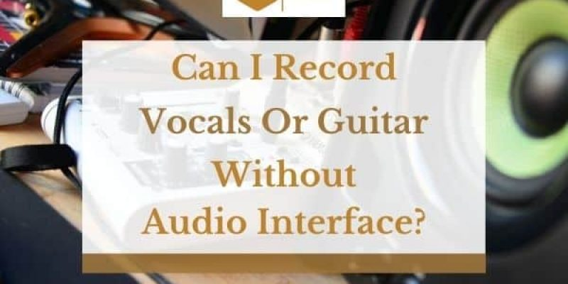 Can I Record Vocals or Guitar Without Audio Interface?